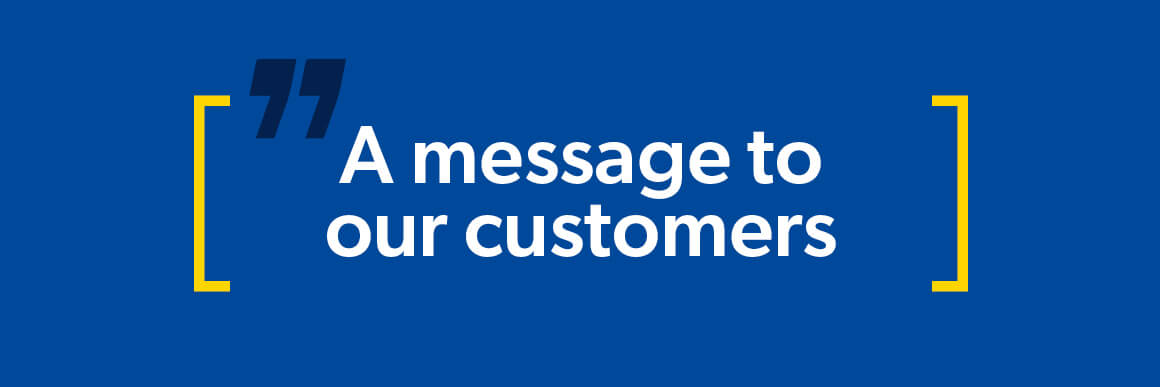 A message to our customers.